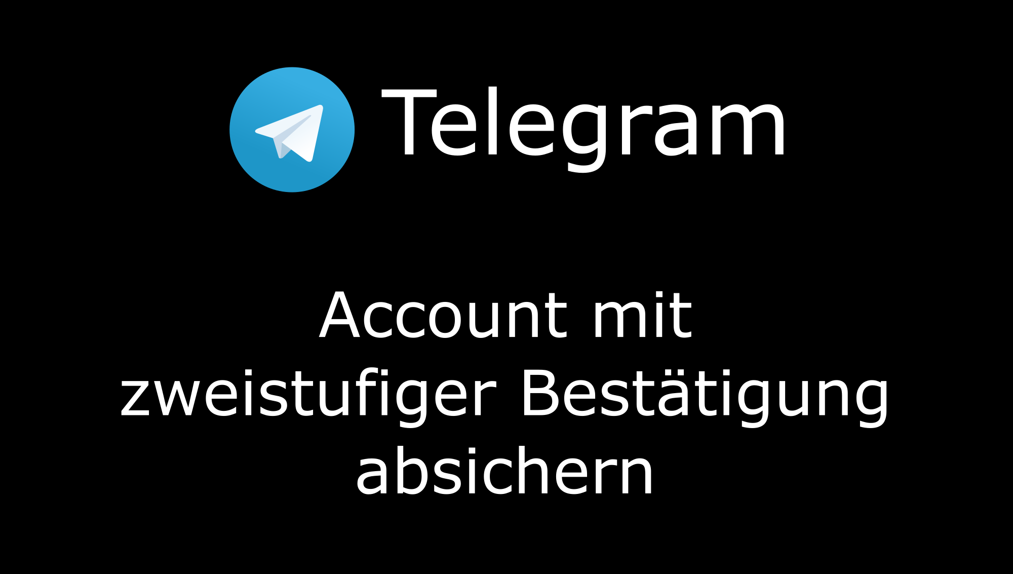 Telegram-Account mit zweistufiger Bestätigung absichern (Two-Step-Verification)